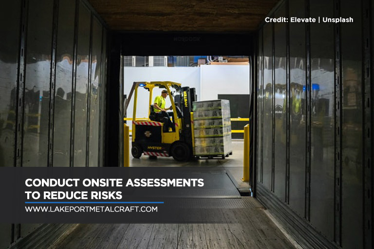 Conduct onsite assessments to reduce risks