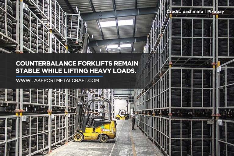 Counterbalance forklifts remain stable while lifting heavy loads.
