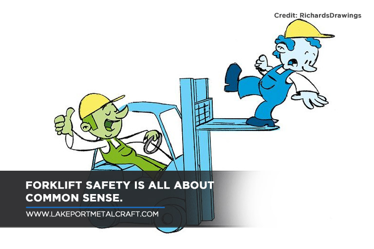 Forklift safety is all about common sense.
