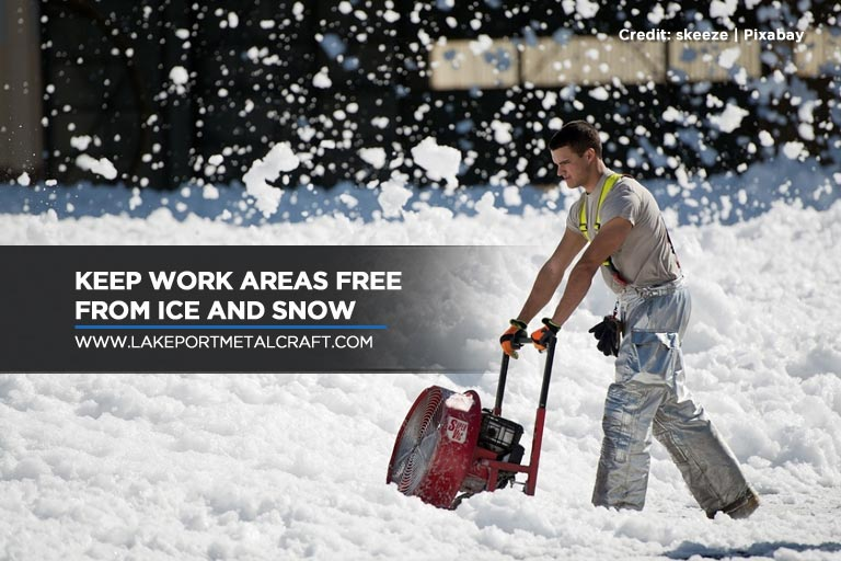 Keep work areas free from ice and snow