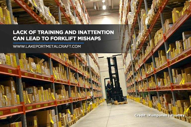 Lack of training and inattention can lead to forklift mishaps