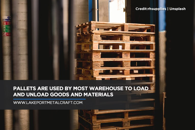 Pallets are used by most warehouses to load and unload goods and materials