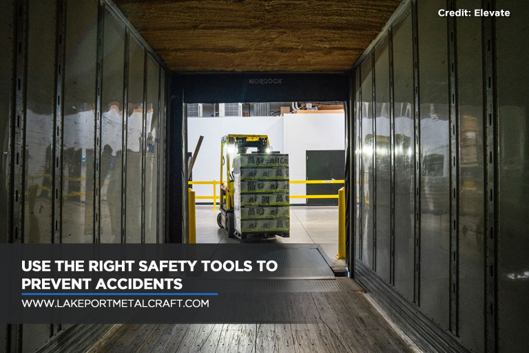 Use the right safety tools to prevent accidents