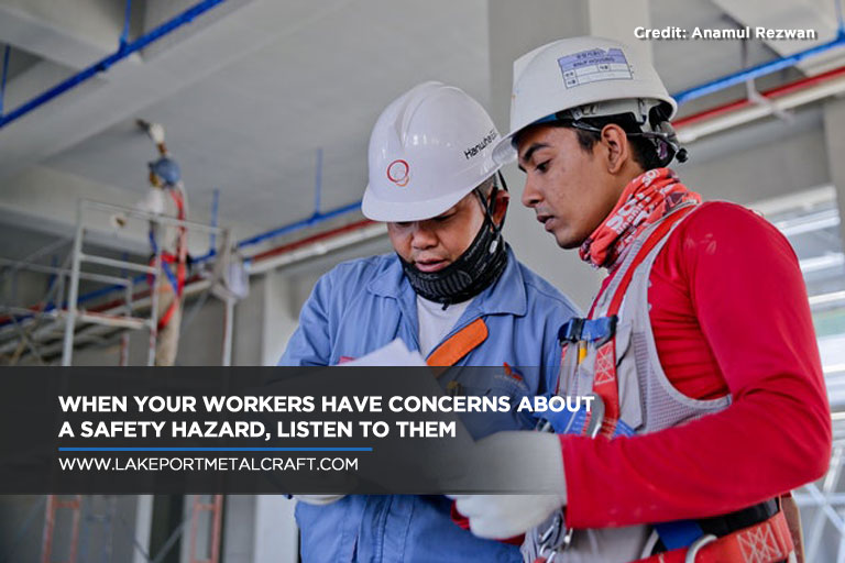 When your workers have concerns about a safety hazard, listen to them
